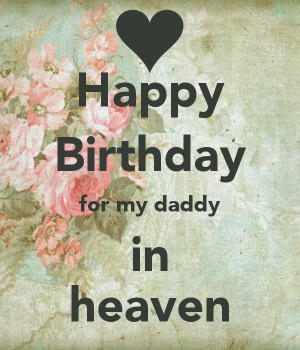 Happy Birthday for my daddy in heaven