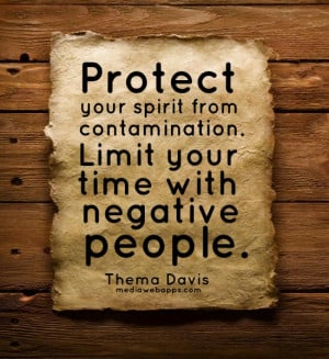 ... with negative people. ~Thema Davis Source: http://www.MediaWebApps.com
