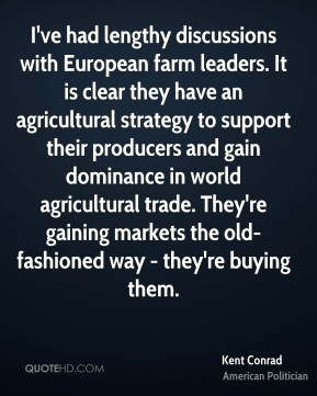Kent Conrad - I've had lengthy discussions with European farm leaders ...