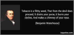 Tobacco is a filthy weed, That from the devil does proceed, It drains ...