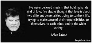 More Alan Bates Quotes
