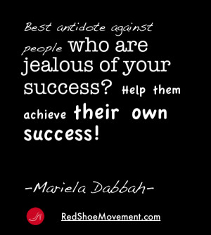Best antidote against people who are jealous of your success? It's ...