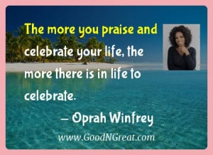 Oprah Winfrey Inspirational Quotes - The more you praise and celebrate ...