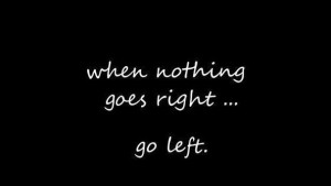 When nothing goes right....