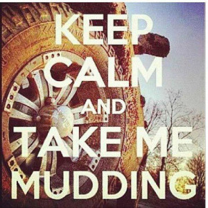 Keep Calm and Take Me Mudding - Mud Bogging - Country - Dirty - Truck ...
