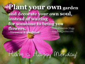 Flower quotes Plant your own garden and decorate your own soul