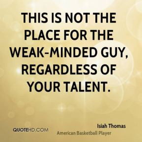 Isiah Thomas - This is not the place for the weak-minded guy ...