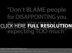 don t blame people for disappointing dont blame people dont blame ...