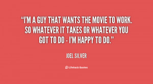 guy that wants the movie to work. So whatever it takes or ...