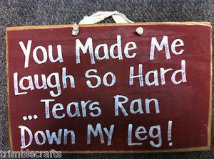 you-made-laugh-hard-tears-ran-down-leg-sign-wood-funny-girlfriend-gift