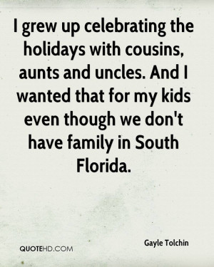 grew up celebrating the holidays with cousins, aunts and uncles. And ...