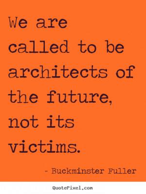 Buckminster Fuller Quotes