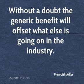 ... the generic benefit will offset what else is going on in the industry