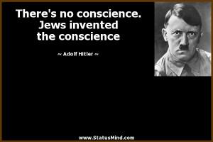 ... . Jews invented the conscience - Adolf Hitler Quotes - StatusMind.com