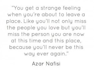 Azar Nafisi - I've never related to a quote more in my entire life.