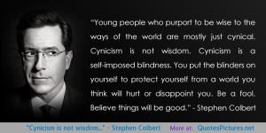 """Cynicism is not wisdom…"""" – Stephen Colbert motivational ..."""