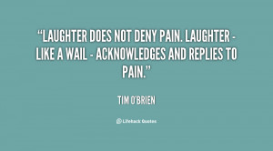 ... pain. Laughter - like a wail - acknowledges and replies to pain