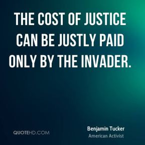 Benjamin Tucker - The cost of justice can be justly paid only by the ...