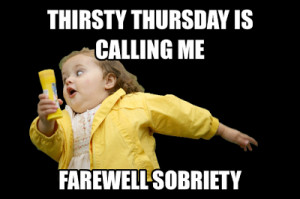 Thirsty Thursday Meme Thirsty thursday meme thirsty