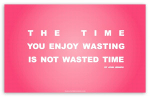 time_you_enjoy_wasting_is_not_wasted_time_quote_retro_pink-t2.jpg