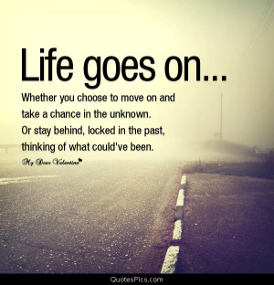 Life goes on… – Anonymous