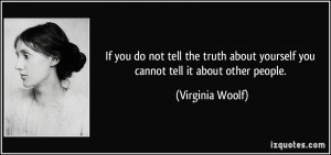 ... truth about yourself you cannot tell it about other people. - Virginia