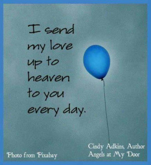Send My Love Up To Heaven To You Every Day.
