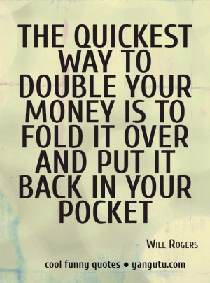 Silly quotes, meaningful, deep, sayings, double money