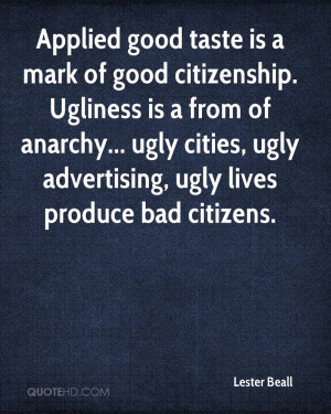 Applied good taste is a mark of good citizenship. Ugliness is a from ...