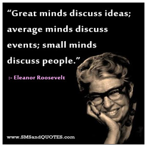 great minds discuss ideas average minds discuss events small minds ...