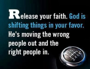 faith. God is shifting things in your favor. He's moving the wrong ...