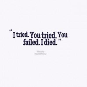 15635-i-tried-you-tried-you-failed-i-died.png