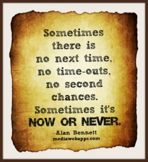 Sometimes there is no next time, no time-outs, no second chances ...