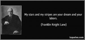 My stars and my stripes are your dream and your labors. - Franklin ...