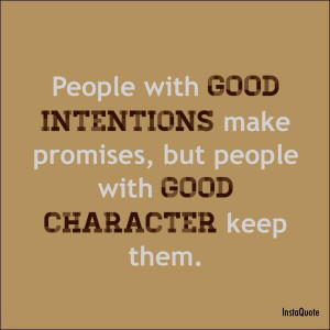 People with good intentions make promises, but people with good ...