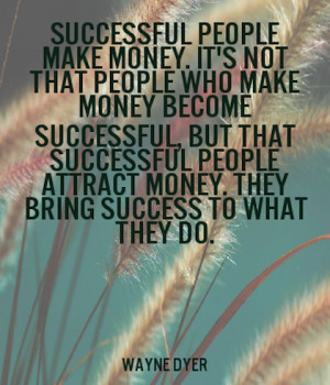 successfull people make money Wayne Dyer Picture Quote