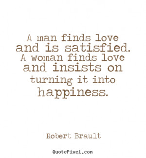 ... love - A man finds love and is satisfied. a woman finds love and