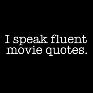 Quotes About Hoes I speak fluent movie quotes t