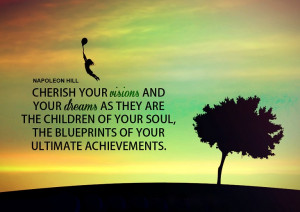 Cherish your visions and your dreams as they are the children of your ...