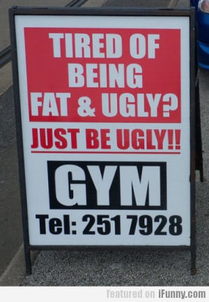 Related Pictures tired of being fat and ugly just be ugly