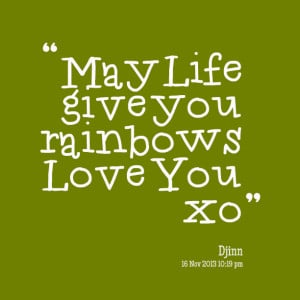 Quotes Picture: may life give you rainbows love you xo