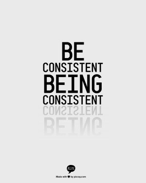 Be Consistent being Consistent
