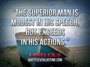 "... modest-in-his-speech-but-exceeds-in-his-actions.""-–-Confucius.jpg"