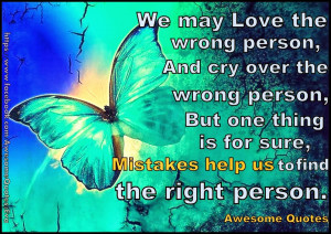 we may love the wrong person and cry over the wrong person but one ...
