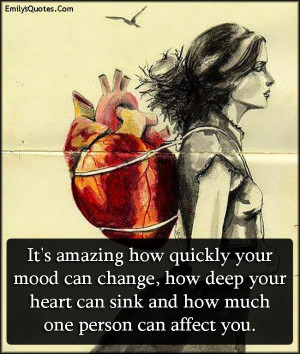 It's amazing how quickly your mood can change, how deep your heart can ...