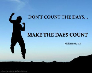 Monday Morning Motivation: Make The Days Count / Steve Ferrante\\\'s ...