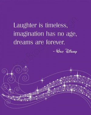Walt Disney quote. Laughter is timeless, imagination has no age ...