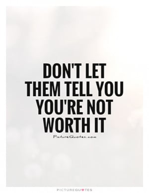 ... Worth Quotes Know Your Worth Quotes Not Worth It Quotes Worth Quotes