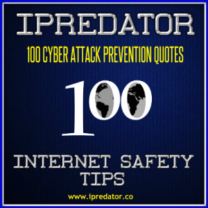 100 INTERNET SAFETY TIPS-CYBER ATTACK QUOTES-IPREDATOR-IMAGE