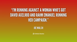 running against a woman who's got David Axelrod and Rahm Emanuel ...